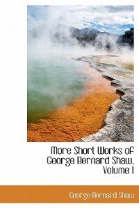 Book More Short Works Of George Bernard  Shaw, Volume I by George Bernard Shaw