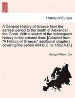 A General History Of Greece From The Earliest Period To The Death Of Alexander The Great. With A…