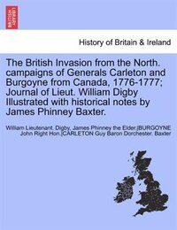 The British Invasion From The North. Campaigns Of Generals Carleton And Burgoyne From Canada, 1776…