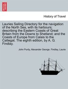 Lauries Sailing Directory For The Navigation Of The North Sea, With Its Harbours; Describing The…