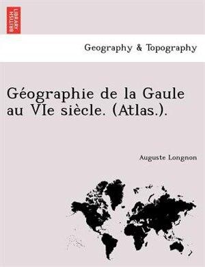 Ge?ographie De La Gaule Au Vie Sie`cle. (atlas.). by Auguste Longnon