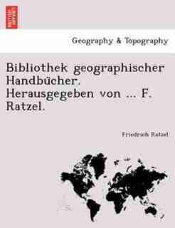 Bibliothek Geographischer Handbu?cher. Herausgegeben Von ... F. Ratzel. by Friedrich Ratzel