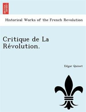 Critique De La Re?volution. by Edgar Quinet