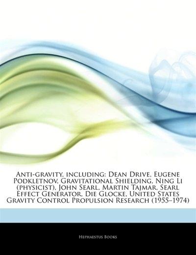 Articles On Anti-gravity, including: Dean Drive, Eugene Podkletnov,  Gravitational Shielding, Ning…