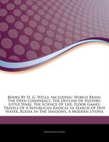 Articles On Books By H. G. Wells, including: World Brain, The Open Conspiracy, The Outline Of…
