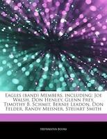 Articles On Eagles (band) Members, including: Joe Walsh, Don Henley, Glenn Frey, Timothy B. Schmit…
