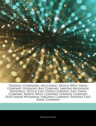 Articles On Trading Companies, including: Dutch West India Company,  Hudson's Bay Company, Jardine Matheson Holdings, Dutch East India Company
