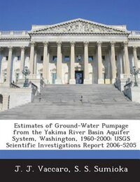 Estimates of Ground-Water Pumpage from the Yakima River Basin Aquifer System, Washington, 1960-2000…