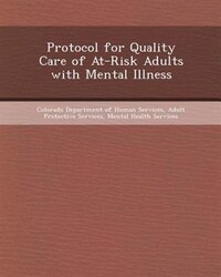 Protocol for Quality Care of At-Risk Adults with Mental Illness: How External Forces Influence…