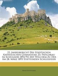 22. Jahresbericht Des Städtischen Katholischen Gymnasiums Zu Patschkau Im Schuljahr 1892/93: Mit…