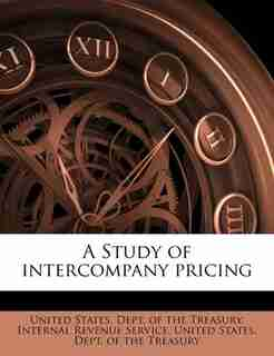 A Study Of Intercompany Pricing by United States. Dept. Of The Treasury. In