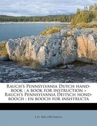 Rauch's Pennsylvania Dutch Hand-book: A Book For Instruction = Rauch's Pennsylvania Deitsch Hond…