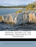 Annual Report Of The Mineral Resources Of Tennessee