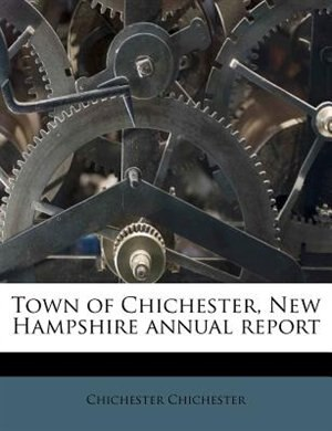 Town Of Chichester, New Hampshire Annual Report de Chichester Chichester