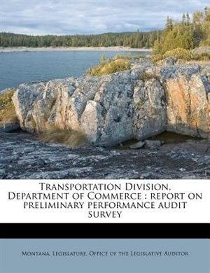 Transportation Division, Department Of Commerce: Report On Preliminary Performance Audit Survey by Montana. Legislature. Office Of The Legi