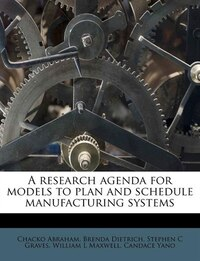 A Research Agenda For Models To Plan And Schedule Manufacturing Systems