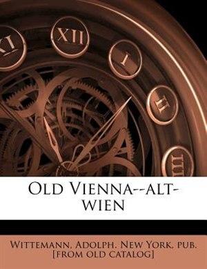 Old Vienna--alt-wien by Adolph. New York Pub. [from Wittemann