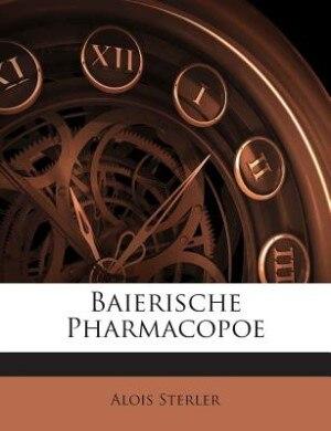 Baierische Pharmacopoe by Alois Sterler
