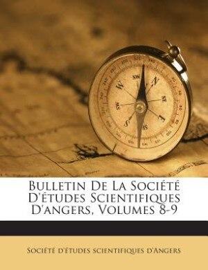 Bulletin De La Société D'études Scientifiques D'angers, Volumes 8-9 by Société d'études scientifiques d'Ange