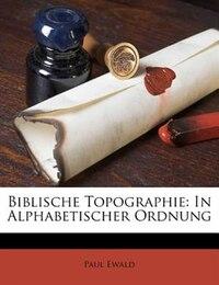 Biblische Topographie: In Alphabetischer Ordnung