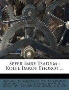 Sefer Imre Tsadiim: Kolel Imrot Ehorot ...