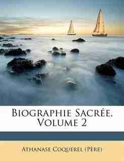 Biographie Sacrée, Volume 2 by Athanase Coquerel (père)