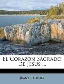 El Corazon Sagrado De Jesus ... by Juan de Loyola