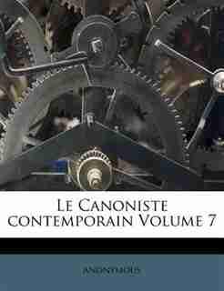 Le Canoniste Contemporain Volume 7 by Anonymous