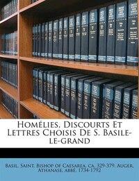 Homélies, Discourts Et Lettres Choisis De S. Basile-le-grand