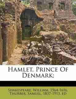 Hamlet, Prince Of Denmark; by Shakespeare William 1564-1616