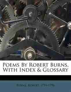 Poems By Robert Burns, With Index & Glossary by Burns Robert 1759-1796