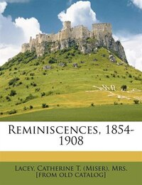 Reminiscences, 1854-1908