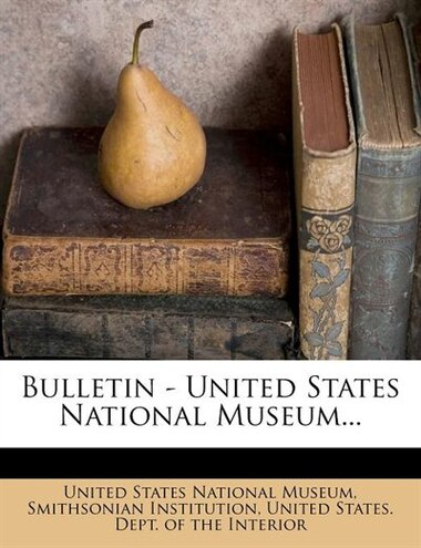 Bulletin - United States National Museum... by United States National Museum
