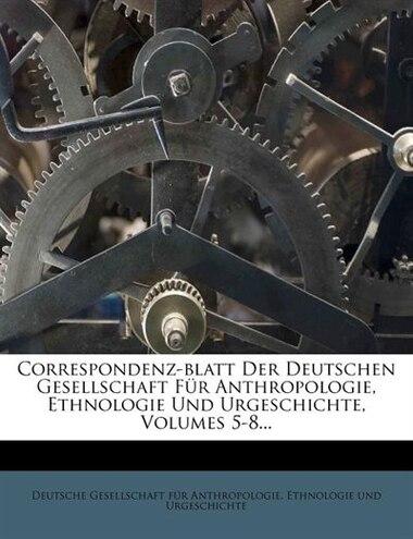 Correspondenz-blatt Der Deutschen Gesellschaft Für Anthropologie, Ethnologie Und Urgeschichte, Volumes 5-8... by Deutsche Gesellschaft Für Anthropologie