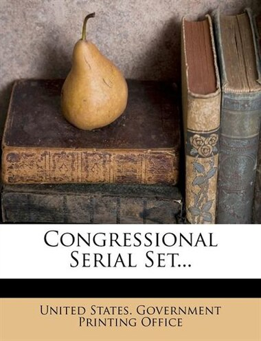 Congressional Serial Set... de United States. Government Printing Offic