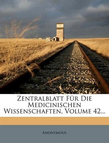 Zentralblatt Für Die Medicinischen Wissenschaften, Volume 42... by Anonymous