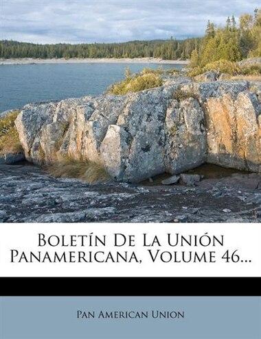 Boletín De La Unión Panamericana, Volume 46... by Pan American Union
