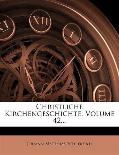 Christliche Kirchengeschichte, Volume 42... by Johann Matthias Schroeckh