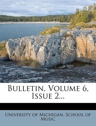Bulletin, Volume 6, Issue 2... by University Of Michigan. School Of Music