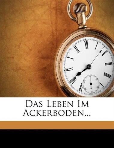 Das Leben im Ackerboden. by Raoul Heinrich Francé