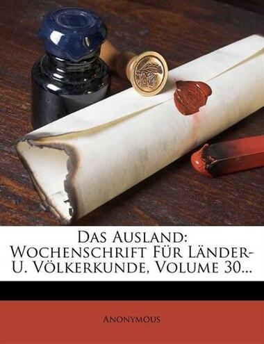 Das Ausland: Wochenschrift Für Länder- U. Völkerkunde, Volume 30... by Anonymous