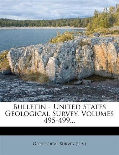 Bulletin - United States Geological Survey, Volumes 495-499... de Geological Survey (u.s.)