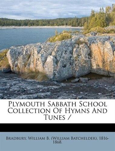Plymouth Sabbath School Collection Of Hymns And Tunes / by William B. (william Batchelder Bradbury