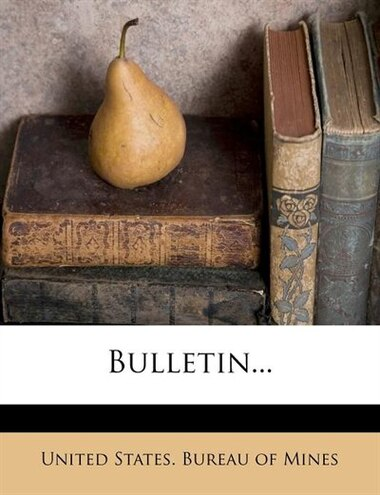 Bulletin... by United States. Bureau Of Mines