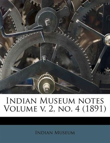 Indian Museum Notes Volume V. 2, No. 4 (1891) by Indian Museum