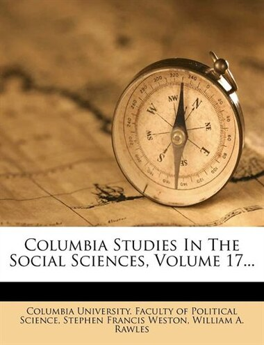Columbia Studies In The Social Sciences, Volume 17... by Columbia University. Faculty Of Politica