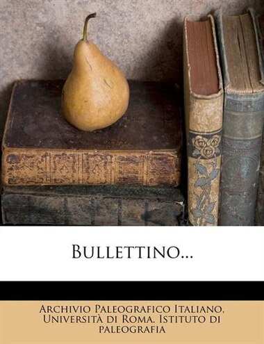 Bullettino... by Archivio Paleografico Italiano