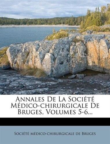 Annales De La Société Médico-chirurgicale De Bruges, Volumes 5-6... by Société Médico-chirurgicale De Bruges