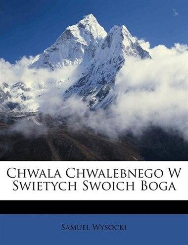 Chwala Chwalebnego W Swietych Swoich Boga by Samuel Wysocki
