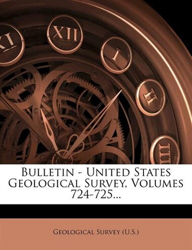 Bulletin - United States Geological Survey, Volumes 724-725... by Geological Survey (u.s.)